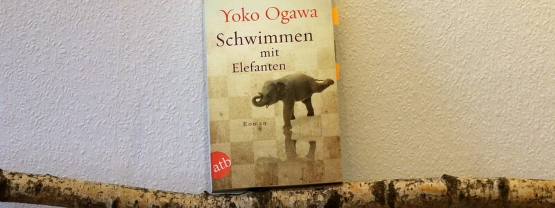 schwimmen mit elefanten, yoko ogawa, japan special, buchkritik, roman