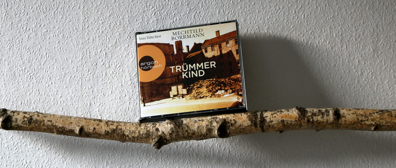 trümmerkind, mechthild borrmann, buchkritik, argon hörbuch, crime, deutschland