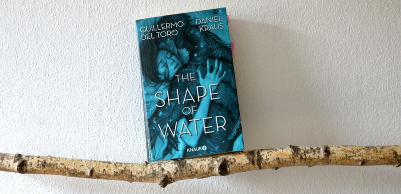 the shape of water, buchkritik, guillermp del toro, daniel kraus