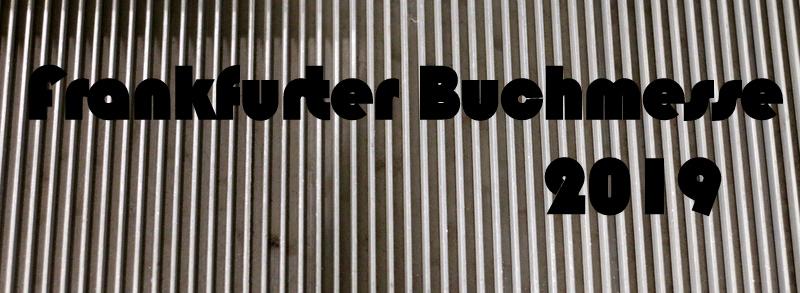 """ Unterwegs  """"Frankfurter Buchmesse 2019"""""""